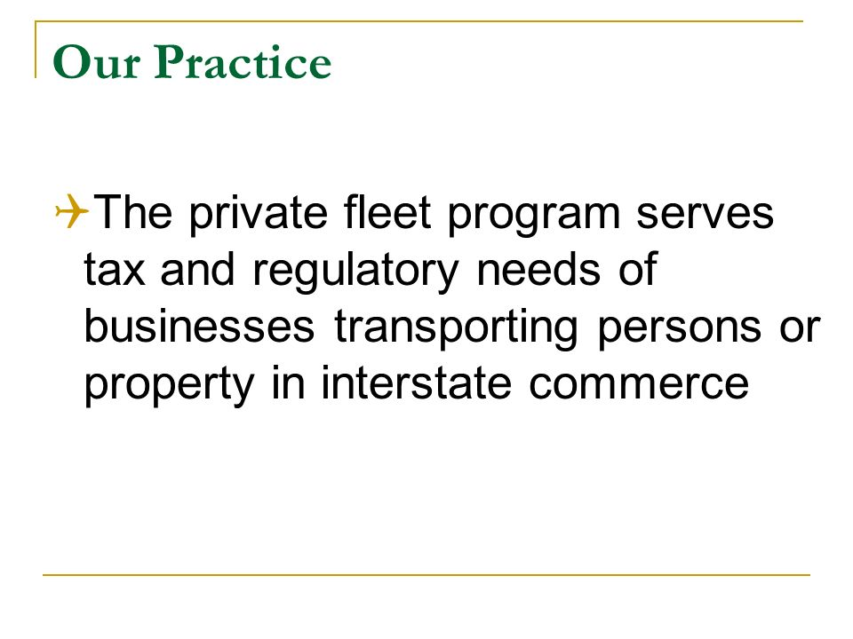 Our Practice The private fleet program serves tax and regulatory needs of businesses transporting persons or property in interstate commerce