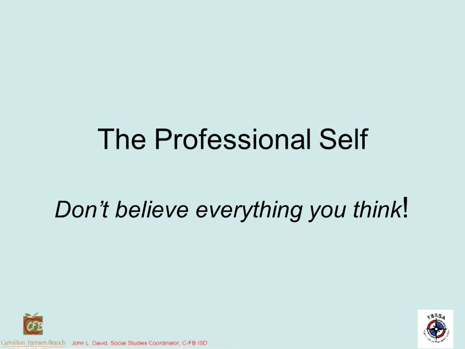The Professional Self Dont believe everything you think !