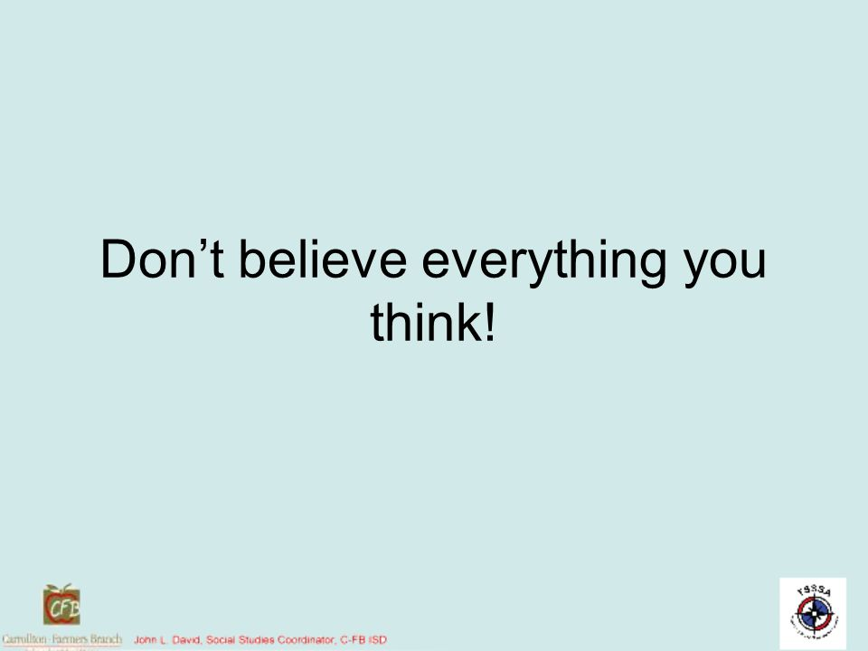 Dont believe everything you think!