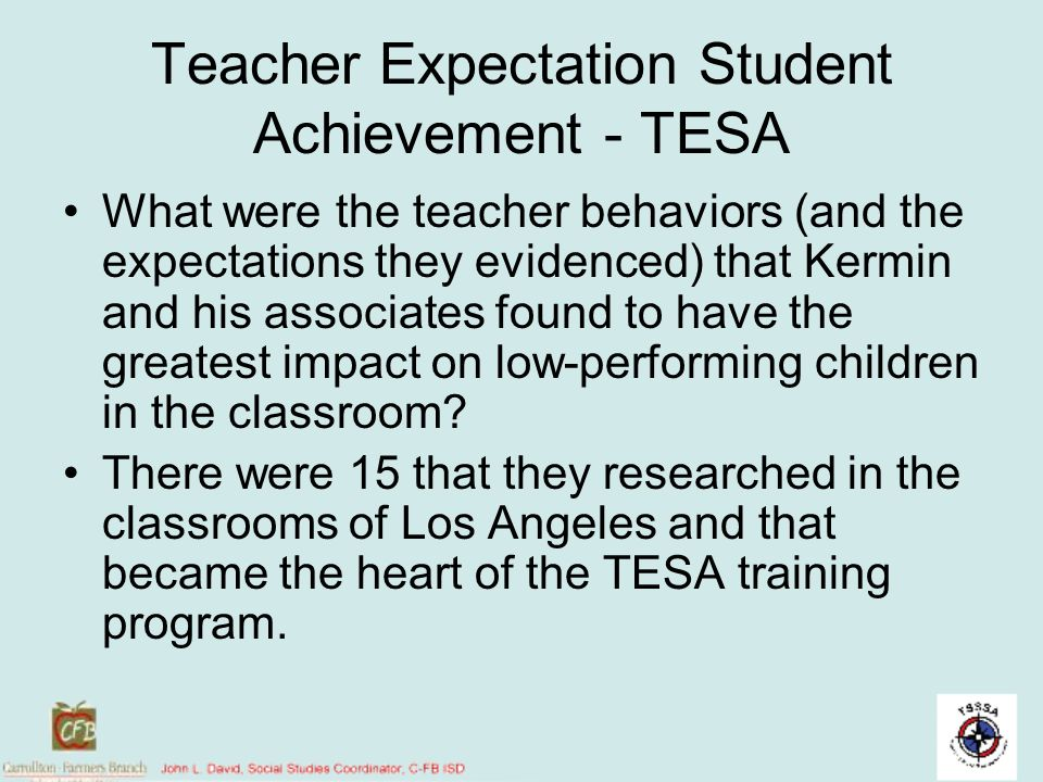 Teacher Expectation Student Achievement - TESA What were the teacher behaviors (and the expectations they evidenced) that Kermin and his associates fo