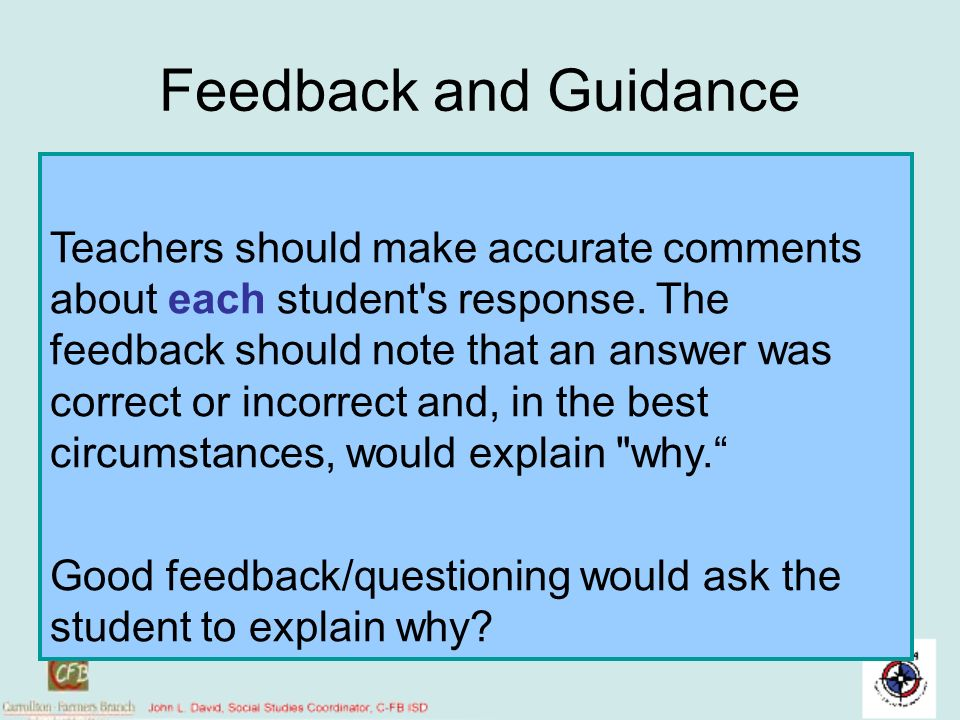 Feedback and Guidance Teachers should make accurate comments about each student's response. The feedback should note that an answer was correct or inc