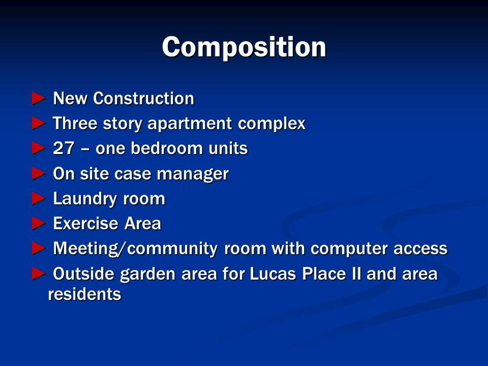 Composition New Construction New Construction Three story apartment complex Three story apartment complex 27 – one bedroom units 27 – one bedroom unit