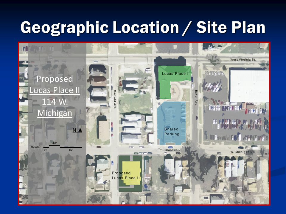 Geographic Location / Site Plan Proposed Lucas Place II 114 W. Michigan