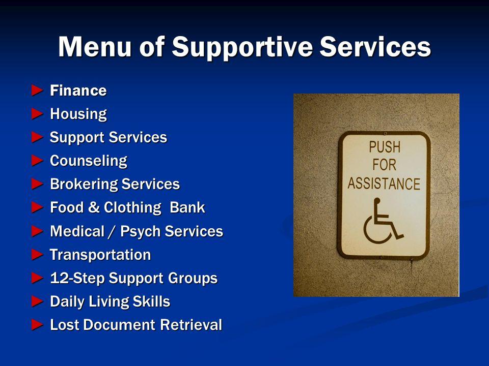 Menu of Supportive Services Finance Finance Housing Housing Support Services Support Services Counseling Counseling Brokering Services Brokering Servi