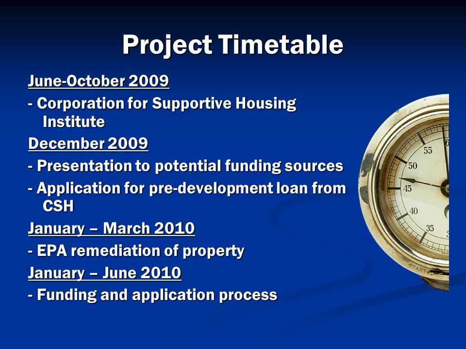 Project Timetable June-October 2009 - Corporation for Supportive Housing Institute December 2009 - Presentation to potential funding sources - Applica