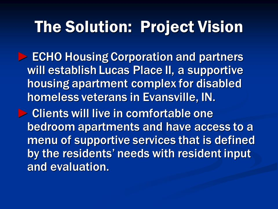 The Solution: Project Vision ECHO Housing Corporation and partners will establish Lucas Place II, a supportive housing apartment complex for disabled