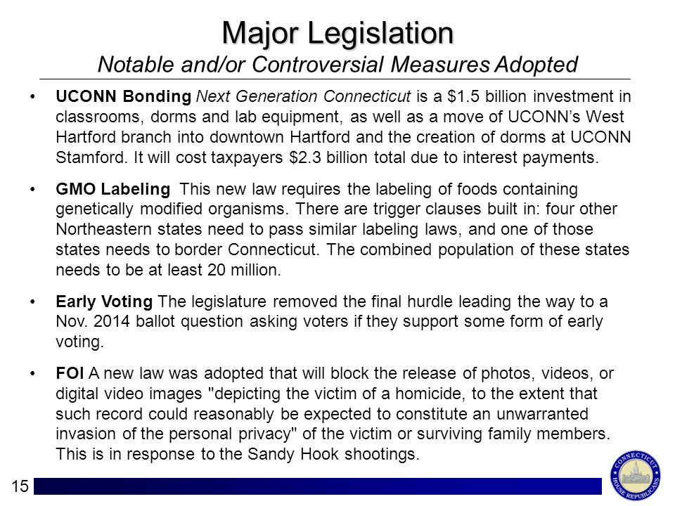 15 Major Legislation Notable and/or Controversial Measures Adopted UCONN Bonding Next Generation Connecticut is a $1.5 billion investment in classrooms, dorms and lab equipment, as well as a move of UCONNs West Hartford branch into downtown Hartford and the creation of dorms at UCONN Stamford.