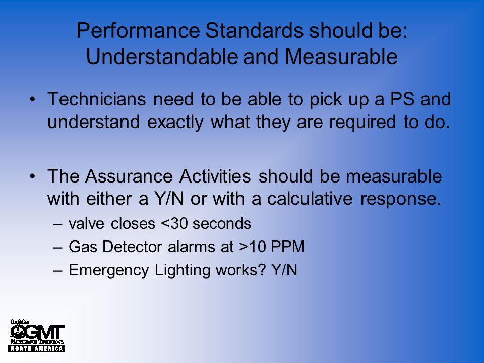 Performance Standards should be: Understandable and Measurable Technicians need to be able to pick up a PS and understand exactly what they are requir