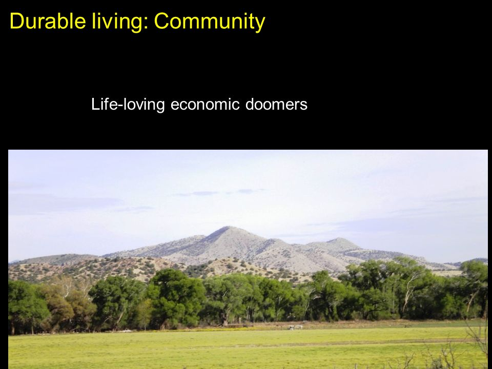Durable living: Community Life-loving economic doomers