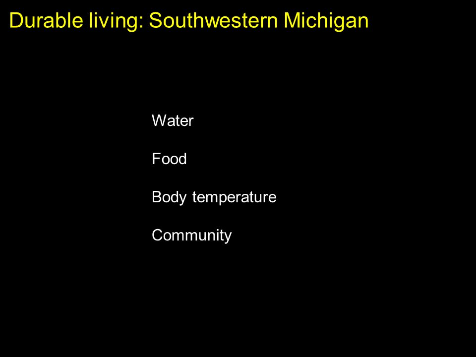 Durable living: Southwestern Michigan Water Food Body temperature Community