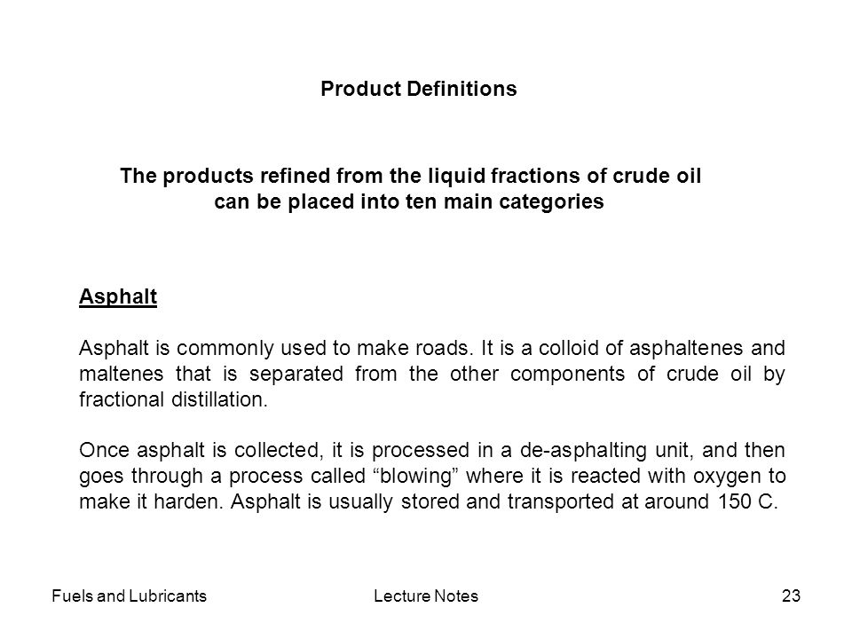 Fuels and LubricantsLecture Notes23 Product Definitions The products refined from the liquid fractions of crude oil can be placed into ten main catego