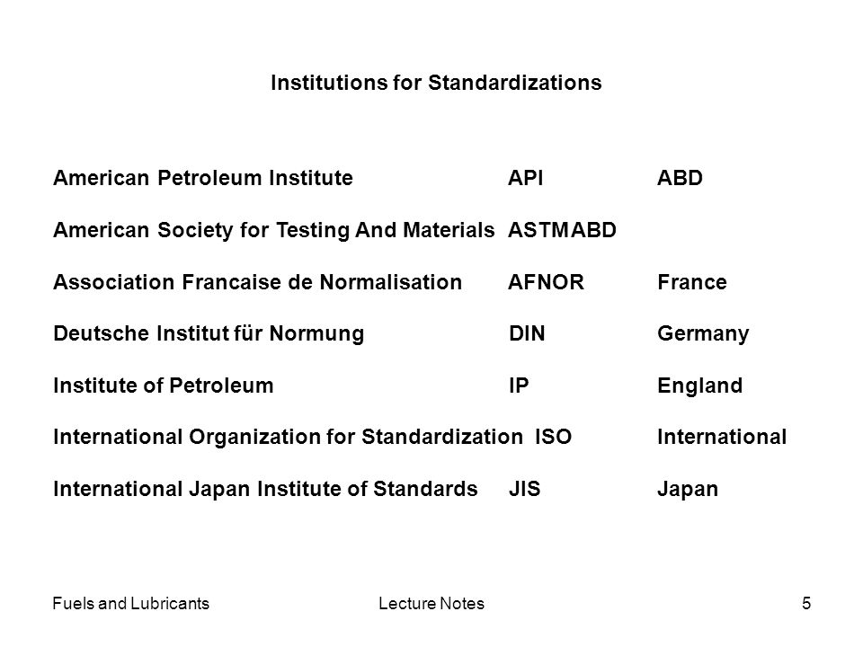 Fuels and LubricantsLecture Notes5 American Petroleum Institute APIABD American Society for Testing And Materials ASTMABD Association Francaise de Nor