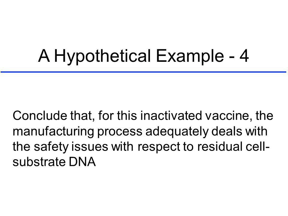 Conclude that, for this inactivated vaccine, the manufacturing process adequately deals with the safety issues with respect to residual cell- substrat
