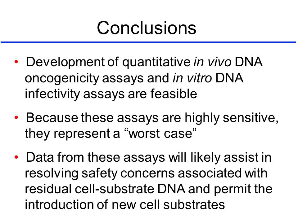 Development of quantitative in vivo DNA oncogenicity assays and in vitro DNA infectivity assays are feasible Because these assays are highly sensitive