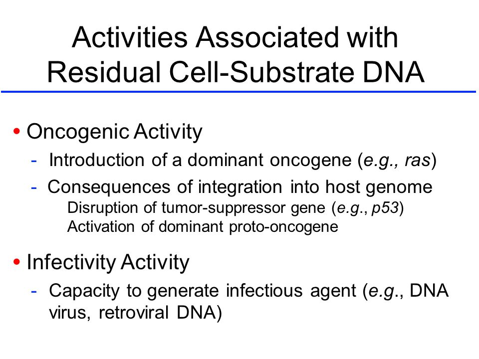 Activities Associated with Residual Cell-Substrate DNA Oncogenic Activity -Introduction of a dominant oncogene (e.g., ras) - Consequences of integrati