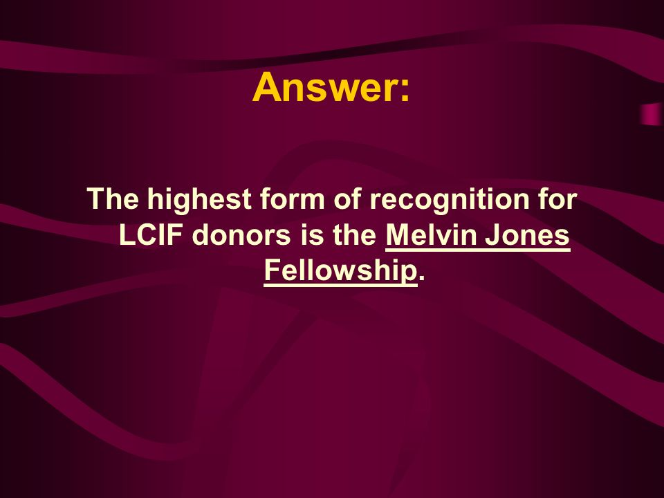 The highest form of recognition for LCIF donors is: A.