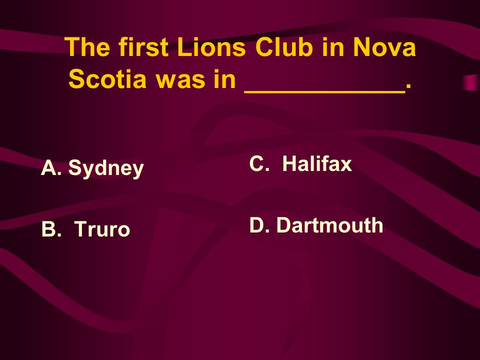 Answer: The Lions of Nova Scotia make up what is known as District N2 which is part of Multiple District N of Lions Clubs International.
