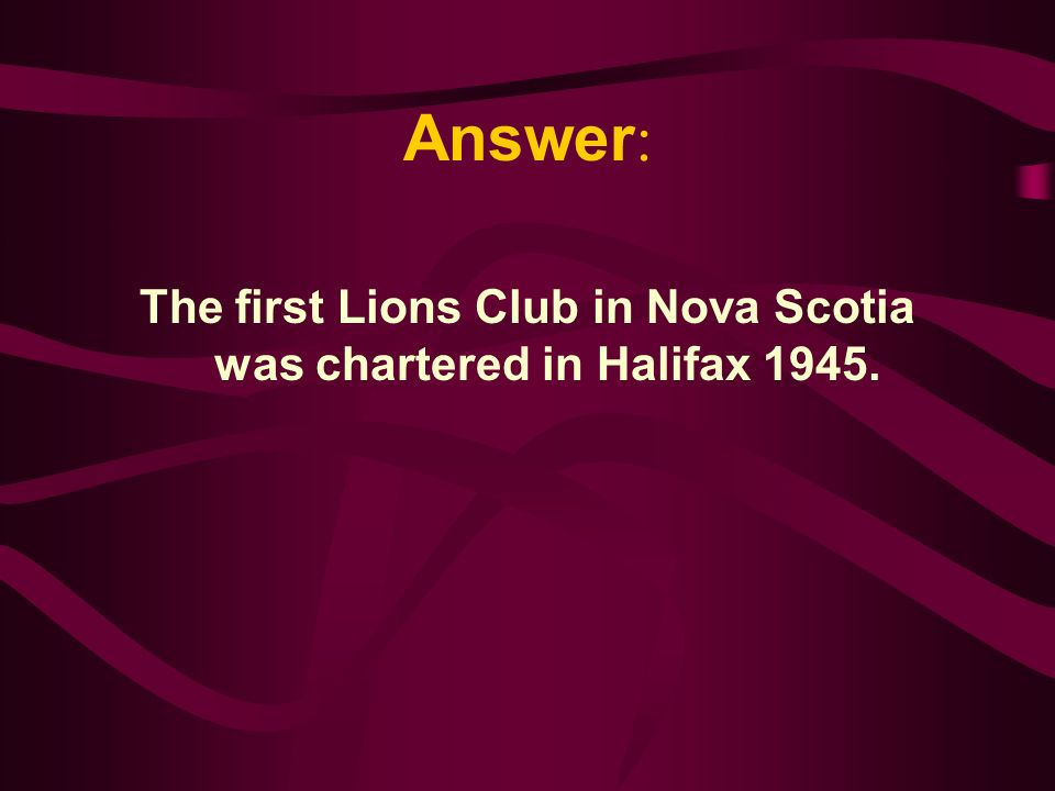 The first Lions Club in Nova Scotia was in ___________. A. Sydney B. Truro C. Halifax D. Dartmouth