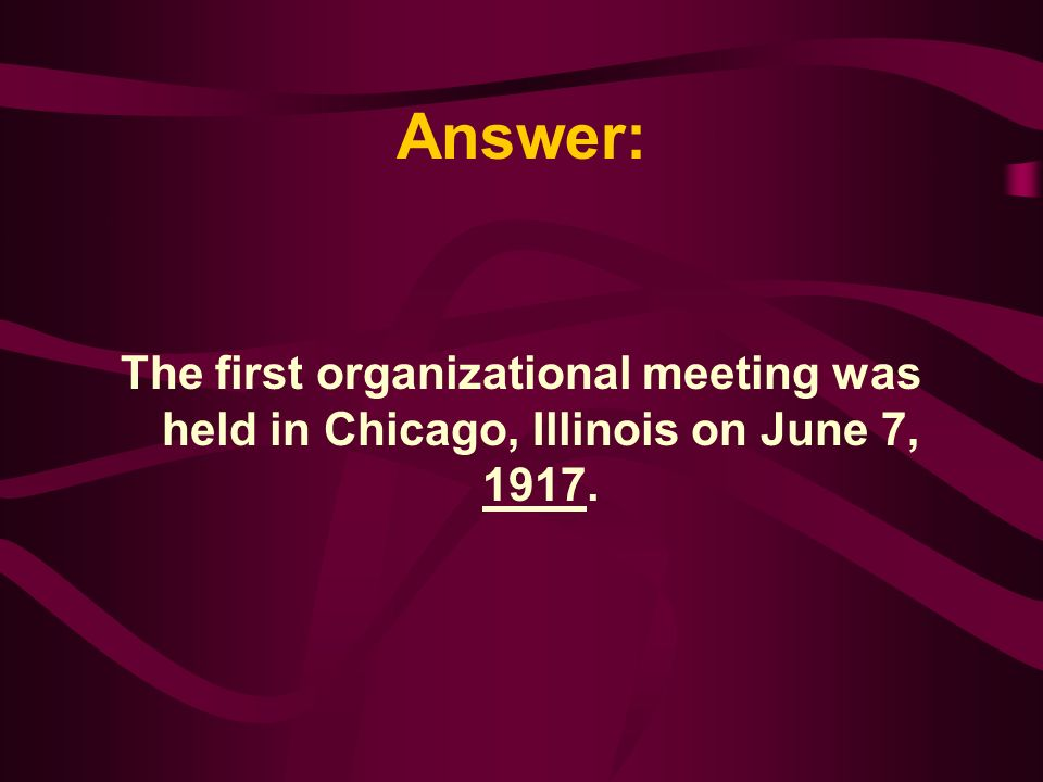 The first organizational meeting was held on June 7 of what year A. 1913 B. 1920 C. 1917 D. 1925