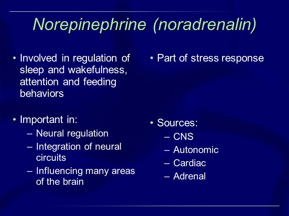 Norepinephrine (noradrenalin) Involved in regulation of sleep and wakefulness, attention and feeding behaviors Important in: –Neural regulation –Integ