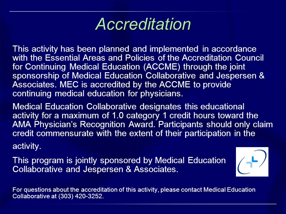 Accreditation This activity has been planned and implemented in accordance with the Essential Areas and Policies of the Accreditation Council for Cont