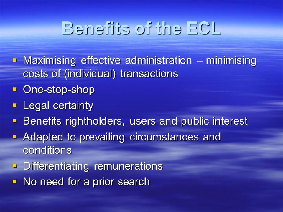 Benefits of the ECL Maximising effective administration – minimising costs of (individual) transactions Maximising effective administration – minimisi