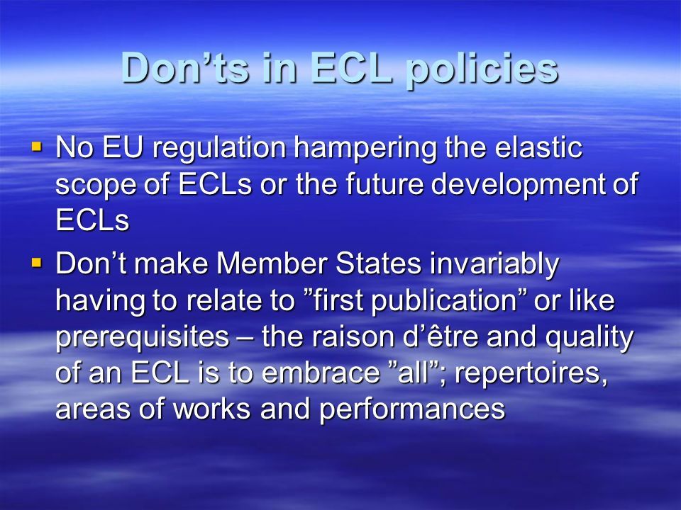 Donts in ECL policies No EU regulation hampering the elastic scope of ECLs or the future development of ECLs No EU regulation hampering the elastic sc