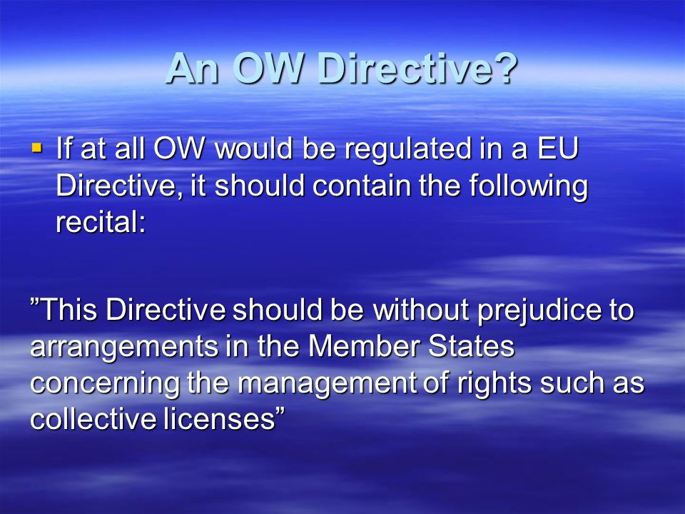 An OW Directive? If at all OW would be regulated in a EU Directive, it should contain the following recital: If at all OW would be regulated in a EU D