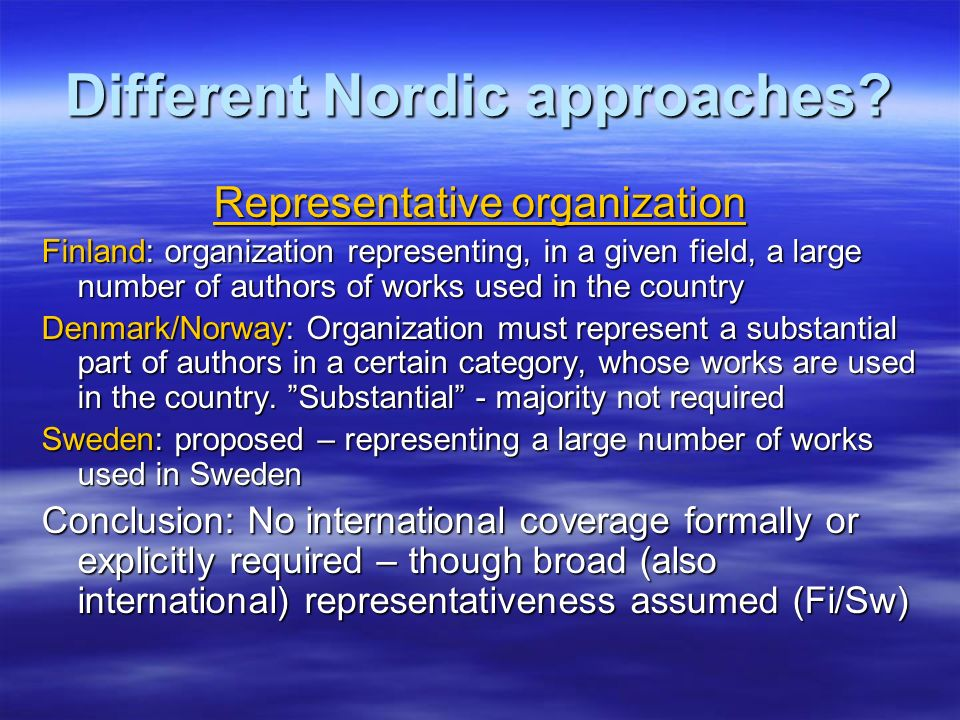 Different Nordic approaches? Representative organization Finland: organization representing, in a given field, a large number of authors of works used