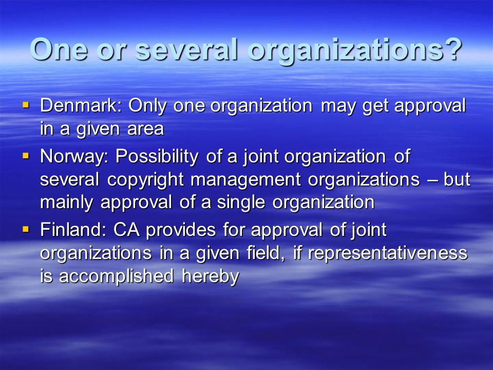 One or several organizations? Denmark: Only one organization may get approval in a given area Denmark: Only one organization may get approval in a giv