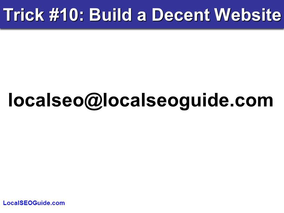 LocalSEOGuide.com Trick #10: Build a Decent Website localseo@localseoguide.com