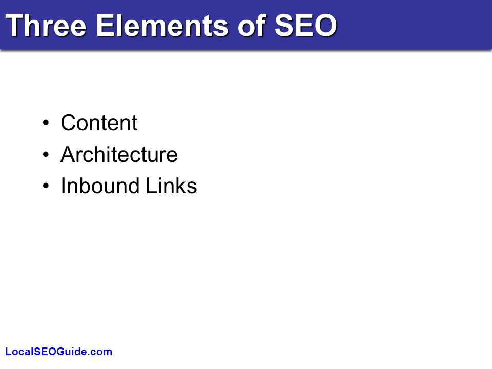 LocalSEOGuide.com Content Architecture Inbound Links Three Elements of SEO