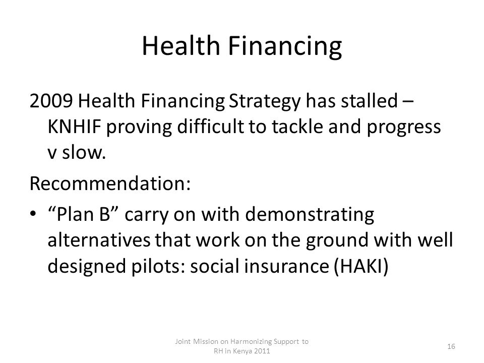 Health Financing 2009 Health Financing Strategy has stalled – KNHIF proving difficult to tackle and progress v slow.