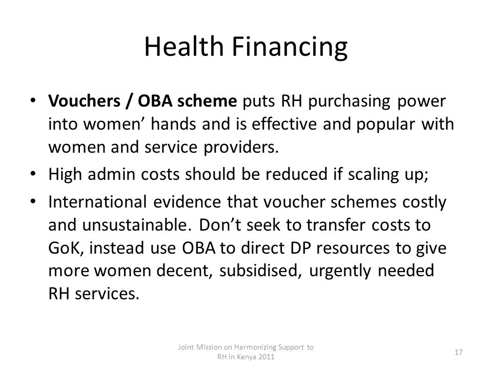 Health Financing Vouchers / OBA scheme puts RH purchasing power into women hands and is effective and popular with women and service providers.