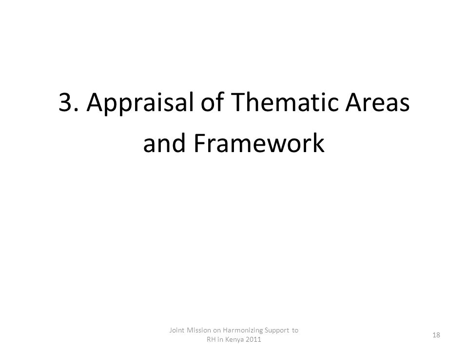3. Appraisal of Thematic Areas and Framework Joint Mission on Harmonizing Support to RH in Kenya 2011 18