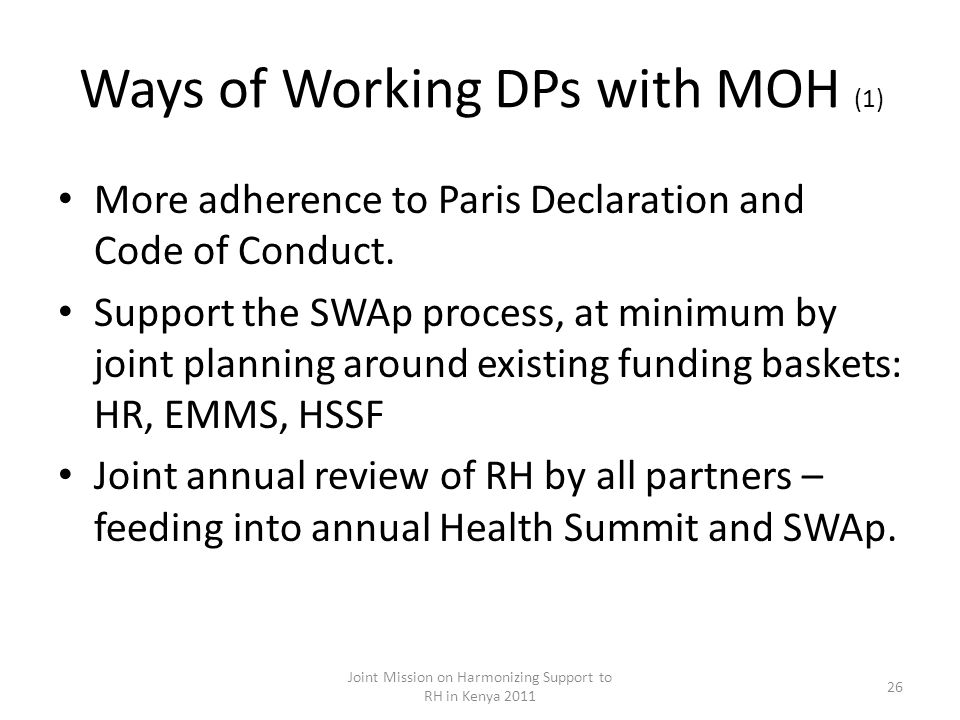 Ways of Working DPs with MOH (1) More adherence to Paris Declaration and Code of Conduct.