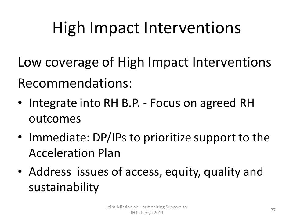 High Impact Interventions Low coverage of High Impact Interventions Recommendations: Integrate into RH B.P.