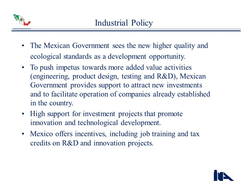 Industrial Policy The Mexican Government sees the new higher quality and ecological standards as a development opportunity. To push impetus towards mo
