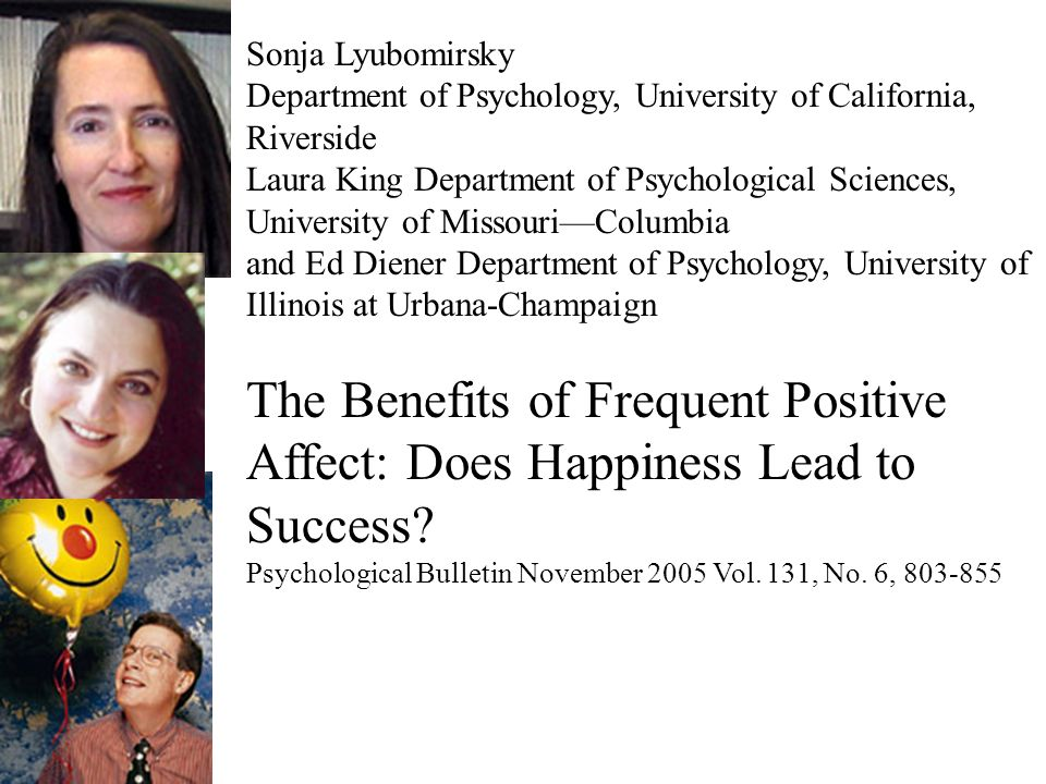 Sonja Lyubomirsky Department of Psychology, University of California, Riverside Laura King Department of Psychological Sciences, University of Missour