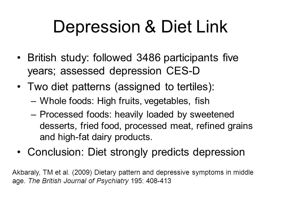 Depression & Diet Link British study: followed 3486 participants five years; assessed depression CES-D Two diet patterns (assigned to tertiles): –Whol