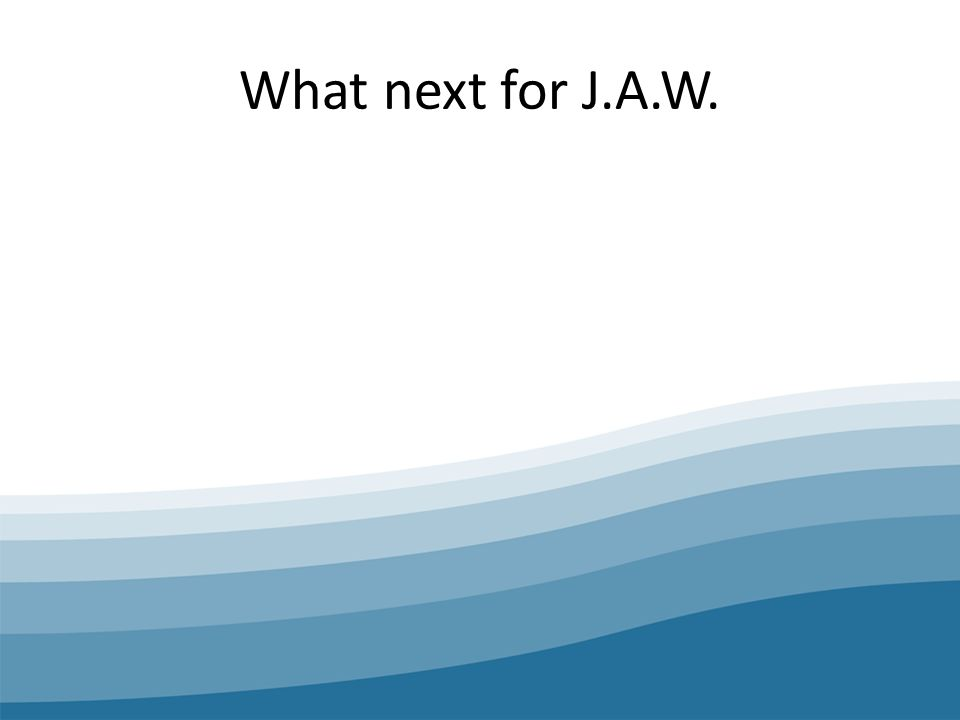 What next for J.A.W.
