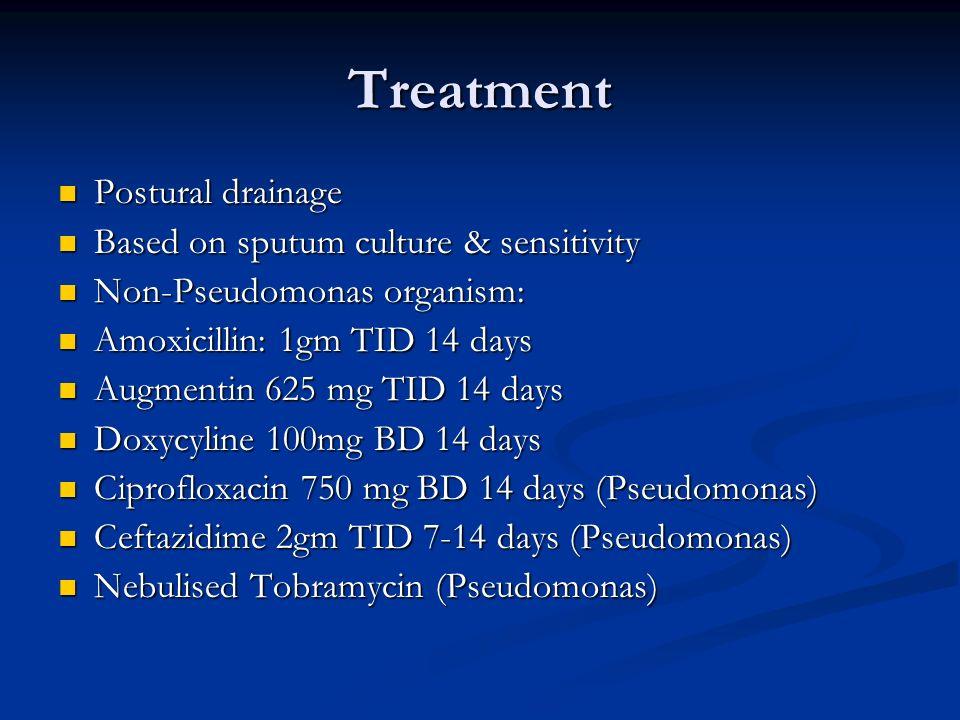 Treatment Postural drainage Postural drainage Based on sputum culture & sensitivity Based on sputum culture & sensitivity Non-Pseudomonas organism: No