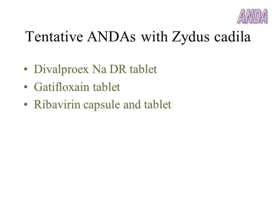 Tentative ANDAs with Zydus cadila Divalproex Na DR tablet Gatifloxain tablet Ribavirin capsule and tablet