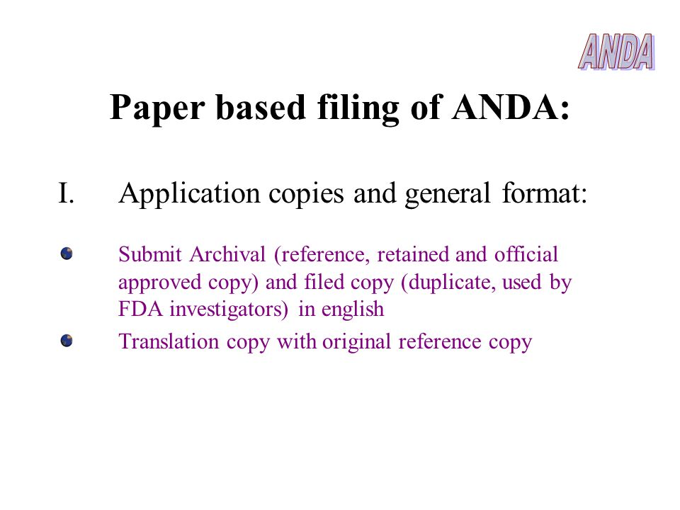 Paper based filing of ANDA: I.Application copies and general format: Submit Archival (reference, retained and official approved copy) and filed copy (