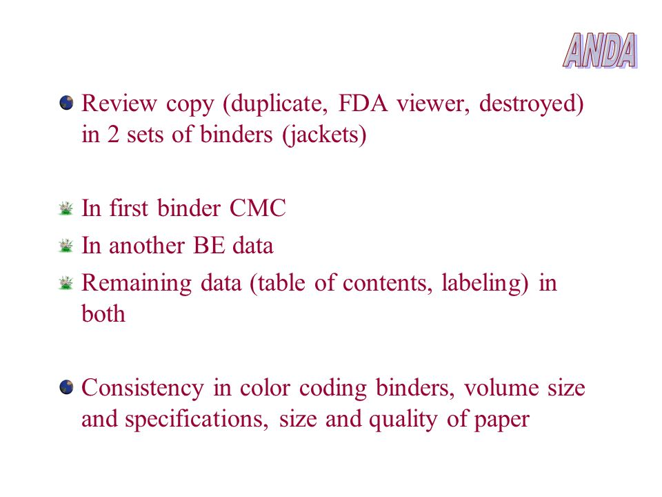 Review copy (duplicate, FDA viewer, destroyed) in 2 sets of binders (jackets) In first binder CMC In another BE data Remaining data (table of contents