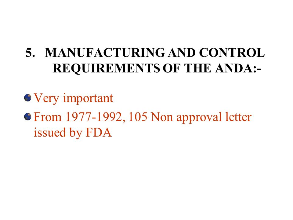 5. MANUFACTURING AND CONTROL REQUIREMENTS OF THE ANDA:- Very important From 1977-1992, 105 Non approval letter issued by FDA