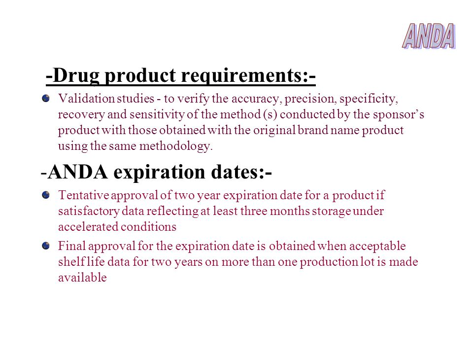 -Drug product requirements:- Validation studies - to verify the accuracy, precision, specificity, recovery and sensitivity of the method (s) conducted