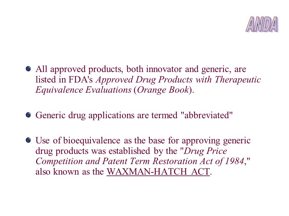 All approved products, both innovator and generic, are listed in FDA's Approved Drug Products with Therapeutic Equivalence Evaluations (Orange Book).