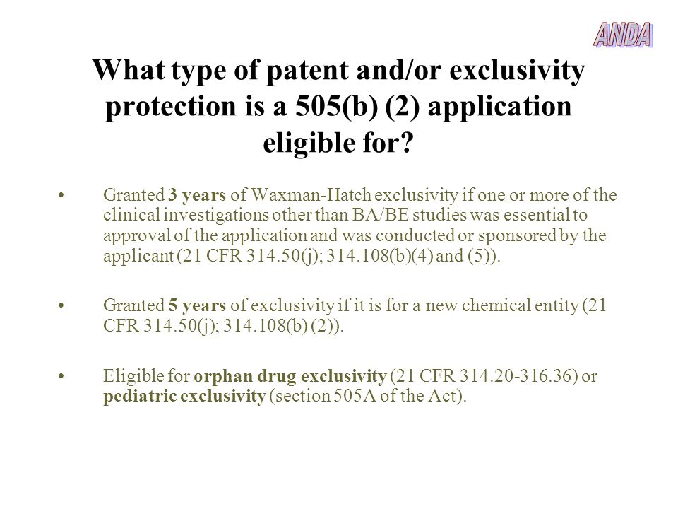 What type of patent and/or exclusivity protection is a 505(b) (2) application eligible for? Granted 3 years of Waxman-Hatch exclusivity if one or more