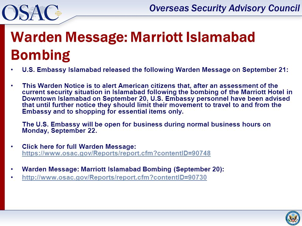 Overseas Security Advisory Council Warden Message: Marriott Islamabad Bombing U.S. Embassy Islamabad released the following Warden Message on Septembe